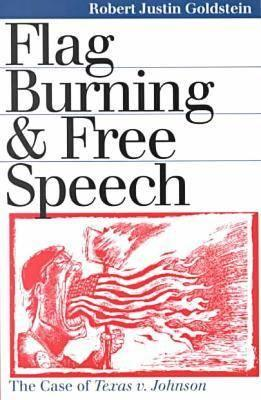 Flag Burning and Free Speech By Goldstein, Robert Justin