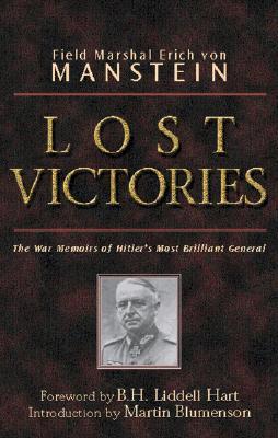Lost Victories By von Manstein, Field Marshal/ Manstein, Erich Von/ Powell, Anthony G. (EDT)/ Powell, Anthony G. (TRN)/ Hart, B. H. Liddell (FRW)/ Blumenson, Martin (INT)/ Powell, Anthony G.