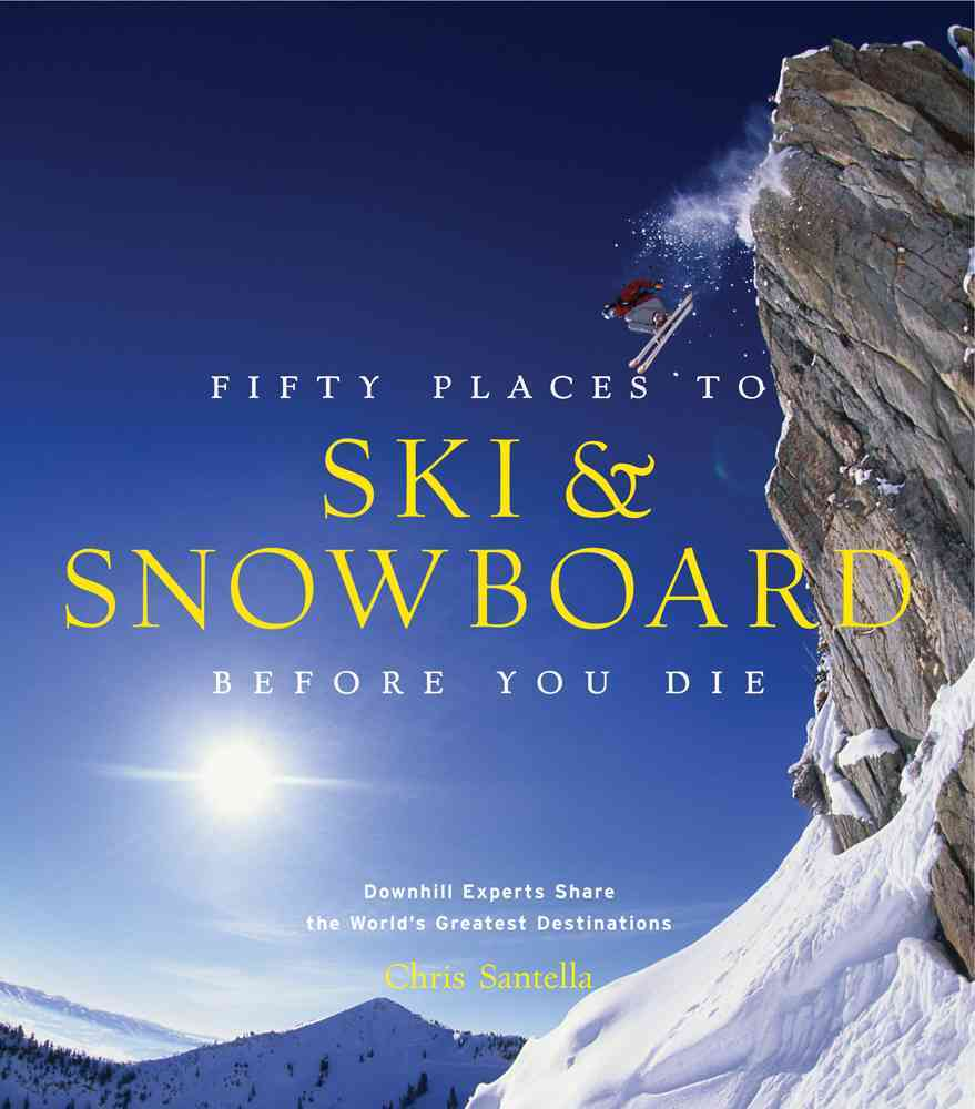 Fifty Places to Ski and Snowboard Before You Die By Santella, Chris/ Hansen, Matt (FRW)